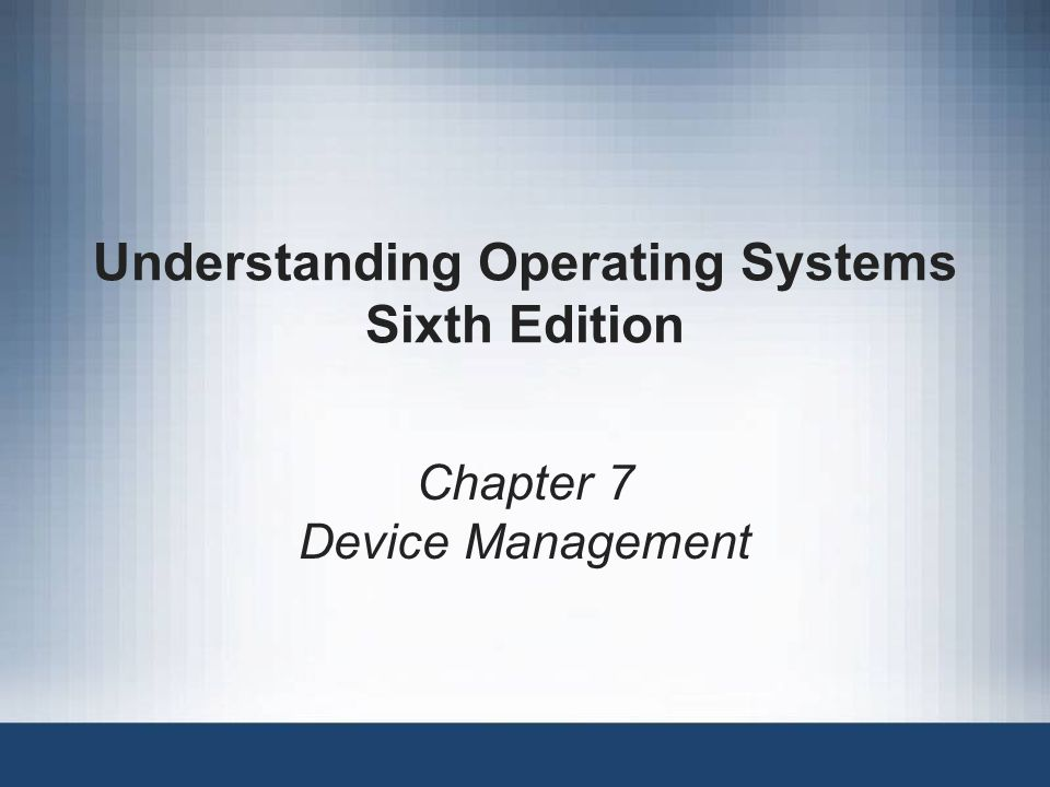 Understanding Operating Systems, Sixth Edition2 Learning Objectives After completing this chapter, you should be able to describe: Features of dedicated, shared, and virtual devices Differences between sequential and direct access media Concepts of blocking and buffering and how they improve I/O performance Roles of seek time, search time, and transfer time in calculating access time