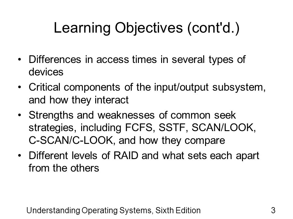 Understanding Operating Systems, Sixth Edition74 Communication Among Devices (cont d.) Each unit in the I/O subsystem can finish its operation independently from the others.
