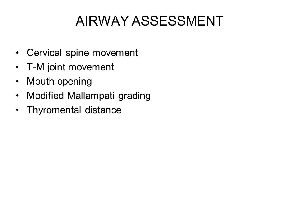 AIRWAY ASSESSMENT Cervical spine movement T-M joint movement Mouth opening Modified Mallampati grading Thyromental distance