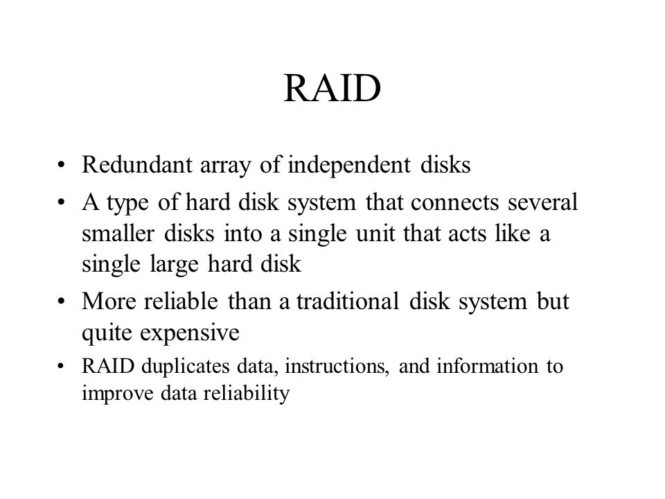 RAID Redundant array of independent disks A type of hard disk system that connects several smaller disks into a single unit that acts like a single la
