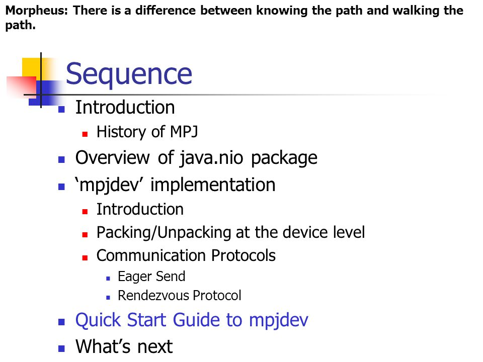 Sequence Introduction History of MPJ Overview of java.nio package mpjdev implementation Introduction Packing/Unpacking at the device level Communicati