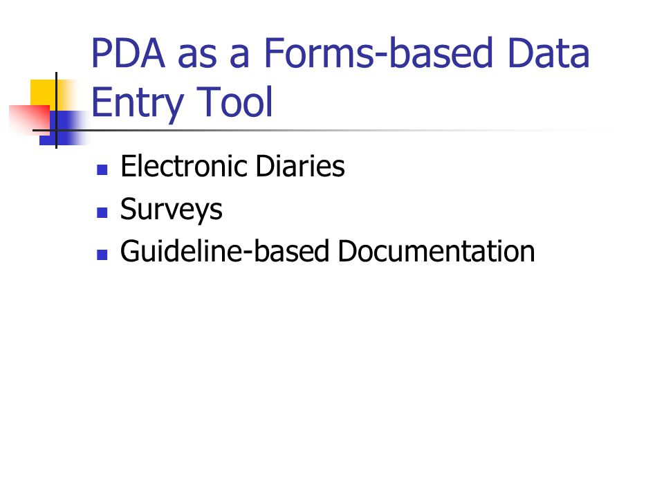 PDA as a Forms-based Data Entry Tool Electronic Diaries Surveys Guideline-based Documentation
