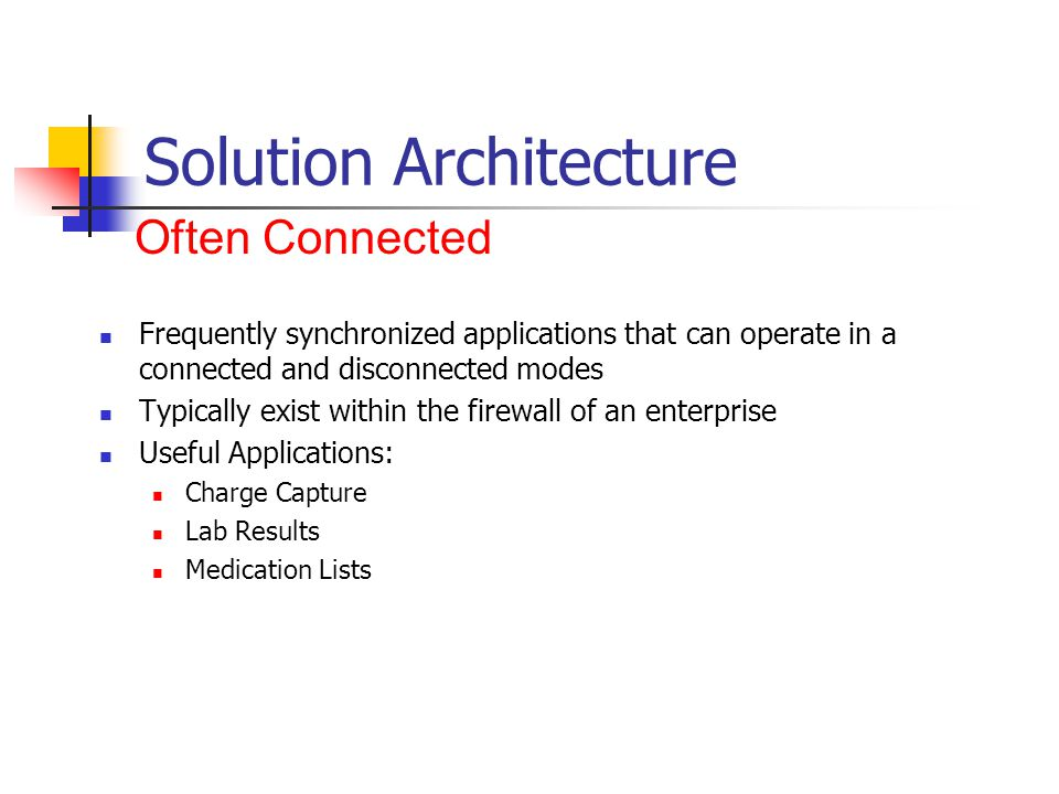 Often-Connected Solutions Provides Palm, PocketPC and WAP Phone support for http based content and forms Free avantgo.com site allows configuration of public channels Enterprise server available for custom applications requiring security Advantage in leveraging existing http based infrastructure AvantGo: The Internet on your handheld