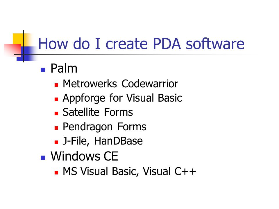 How do I create PDA software Palm Metrowerks Codewarrior Appforge for Visual Basic Satellite Forms Pendragon Forms J-File, HanDBase Windows CE MS Visual Basic, Visual C++
