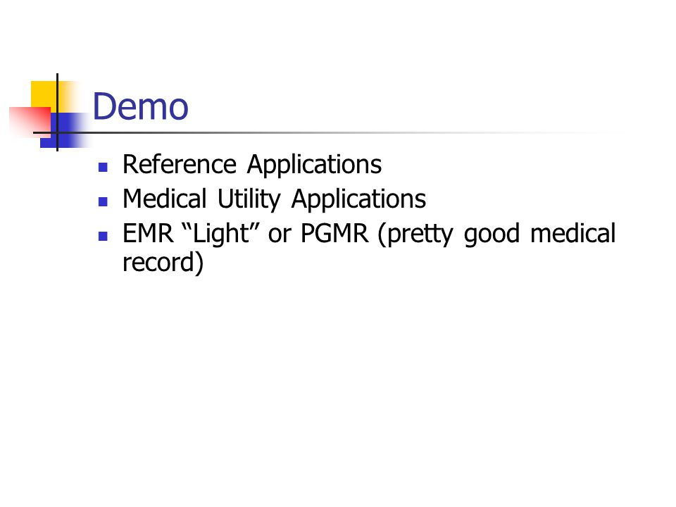 Demo Reference Applications Medical Utility Applications EMR Light or PGMR (pretty good medical record)