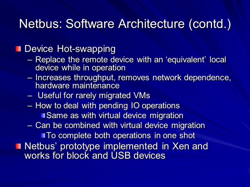 Netbus: Software Architecture (contd.) Device Hot-swapping –Replace the remote device with an equivalent local device while in operation –Increases th