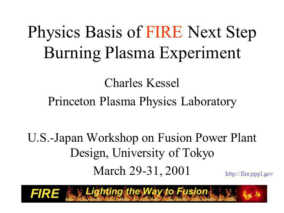 Goals of the FIRE Study Using the high field compact tokamak, produce burning plasmas with Q > 5-10 over pulse lengths > 2 current diffusion times, to study and resolve both standard and advanced tokamak burning plasma physics issues, for $1B