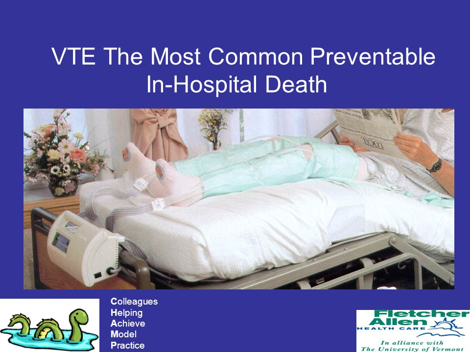 Colleagues Helping Achieve Model Practice VTE The Most Common Preventable In-Hospital Death