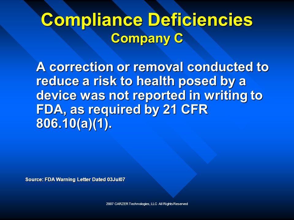 2007 CARZER Technologies, LLC All Rights Reserved Compliance Deficiencies Company C A correction or removal conducted to reduce a risk to health posed