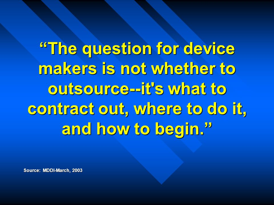 The question for device makers is not whether to outsource--it's what to contract out, where to do it, and how to begin. Source: MDDI-March, 2003