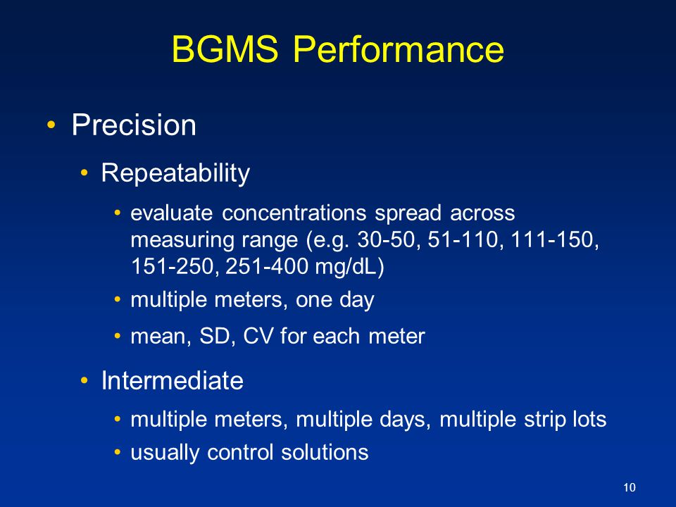 10 BGMS Performance Precision Repeatability evaluate concentrations spread across measuring range (e.g. 30-50, 51-110, 111-150, 151-250, 251-400 mg/dL