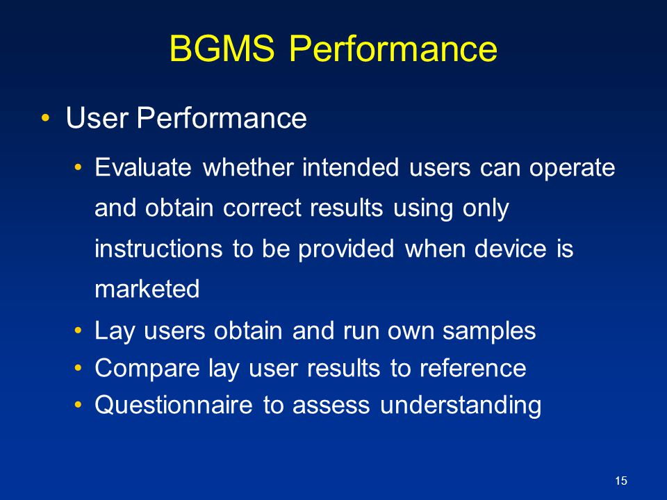 15 BGMS Performance User Performance Evaluate whether intended users can operate and obtain correct results using only instructions to be provided whe