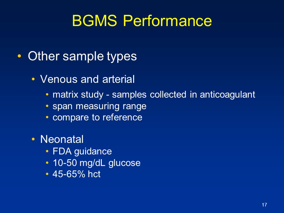 17 BGMS Performance Other sample types Venous and arterial matrix study - samples collected in anticoagulant span measuring range compare to reference