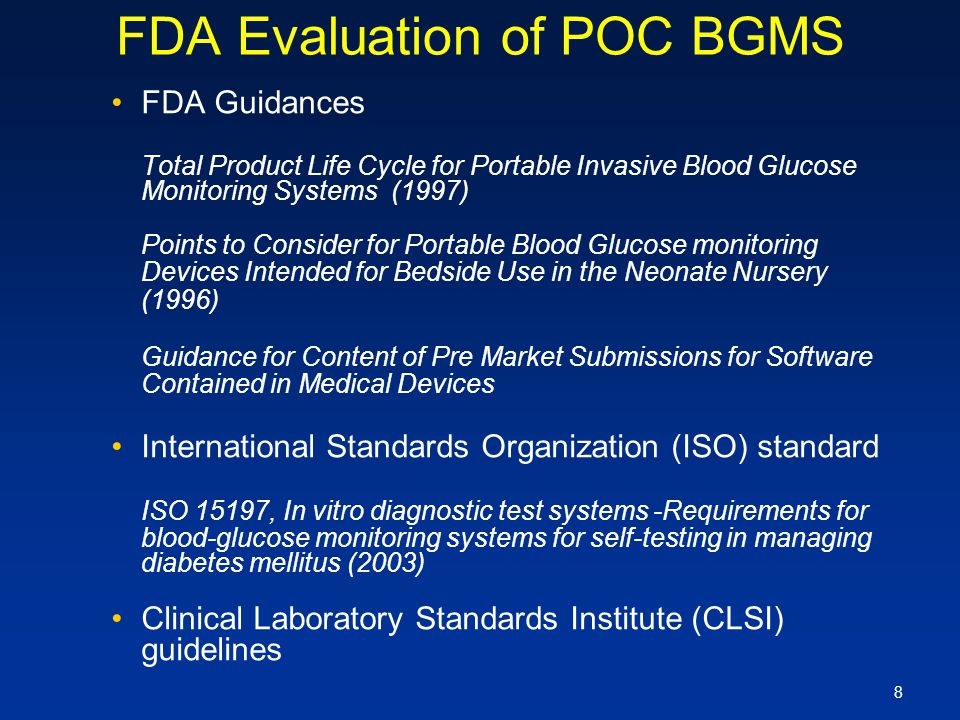 8 FDA Evaluation of POC BGMS FDA Guidances Total Product Life Cycle for Portable Invasive Blood Glucose Monitoring Systems (1997) Points to Consider f