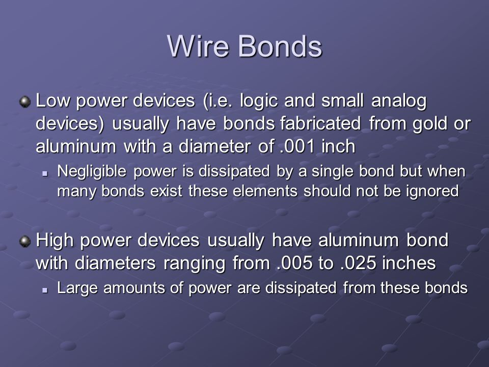 Wire Bonds Low power devices (i.e.