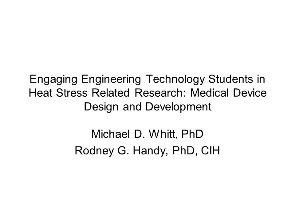 Engaging Engineering Technology Students in Heat Stress Related Research: Medical Device Design and Development Michael D.