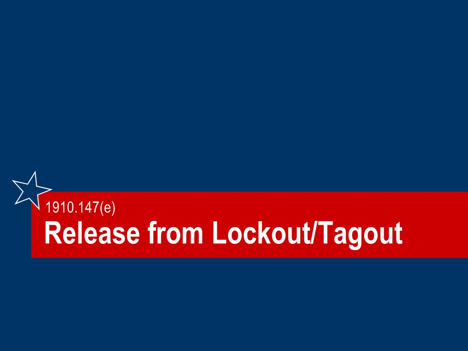Release from Lockout/Tagout 1910.147(e)