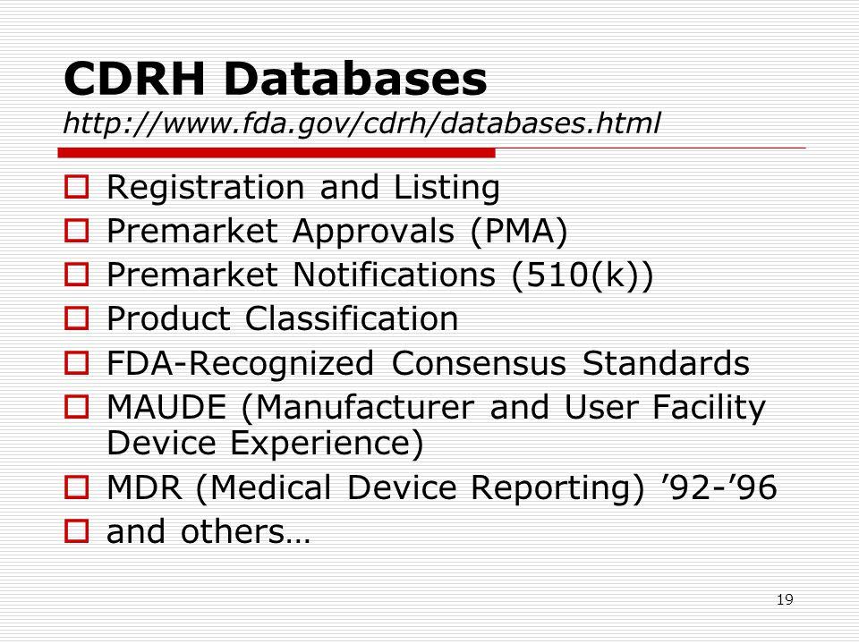 19 CDRH Databases http://www.fda.gov/cdrh/databases.html Registration and Listing Premarket Approvals (PMA) Premarket Notifications (510(k)) Product C
