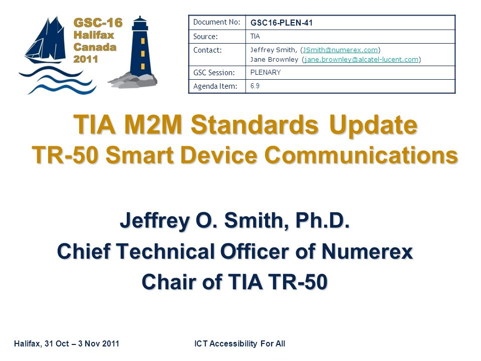 Halifax, 31 Oct – 3 Nov 2011ICT Accessibility For All TIA M2M Standards Update TR-50 Smart Device Communications Jeffrey O.