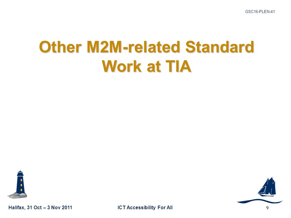 GSC16-PLEN-41 Halifax, 31 Oct – 3 Nov 2011ICT Accessibility For All 9 Other M2M-related Standard Work at TIA