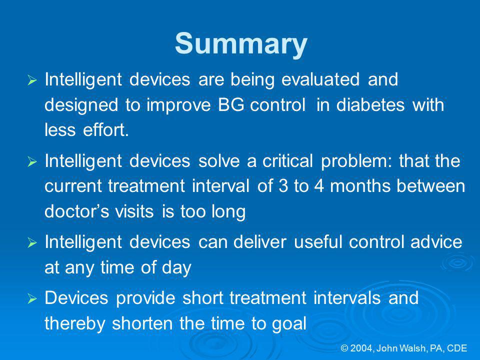 © 2004, John Walsh, PA, CDE Summary Intelligent devices are being evaluated and designed to improve BG control in diabetes with less effort. Intellige