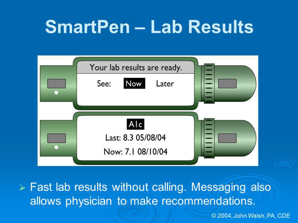 © 2004, John Walsh, PA, CDE SmartPen – Lab Results Fast lab results without calling.