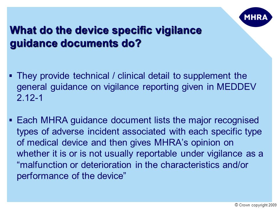 © Crown copyright 2009 What do the device specific vigilance guidance documents do.