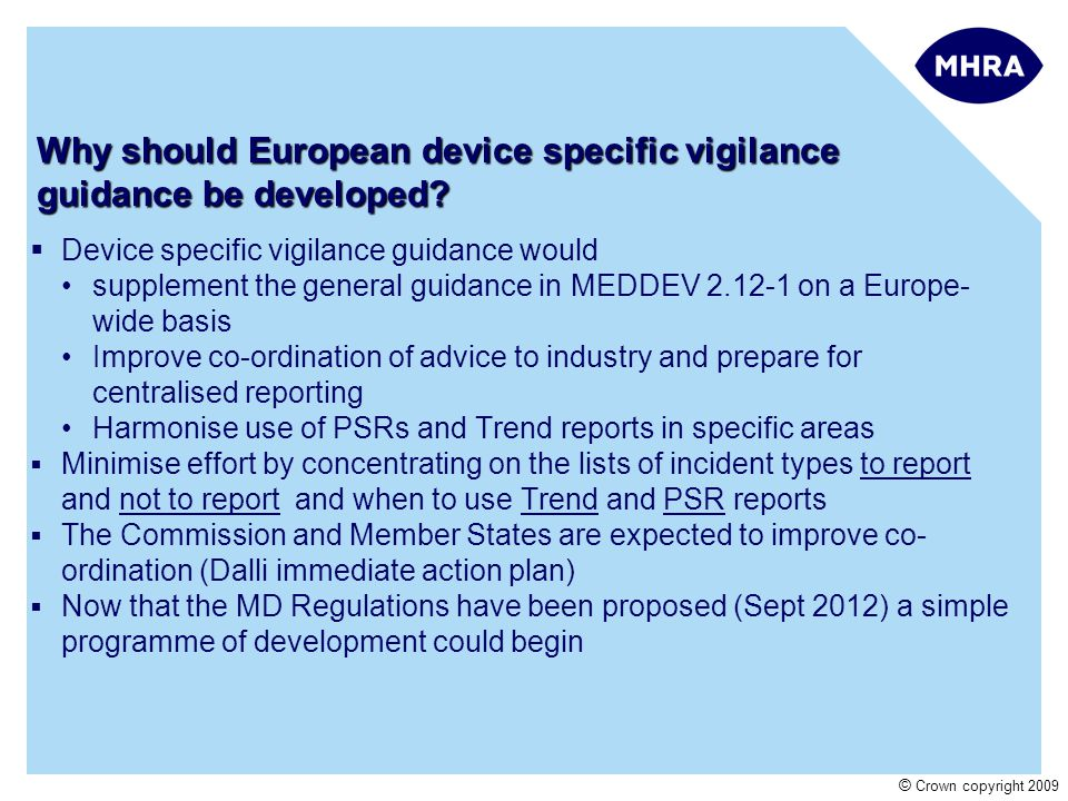 © Crown copyright 2009 Why should European device specific vigilance guidance be developed.