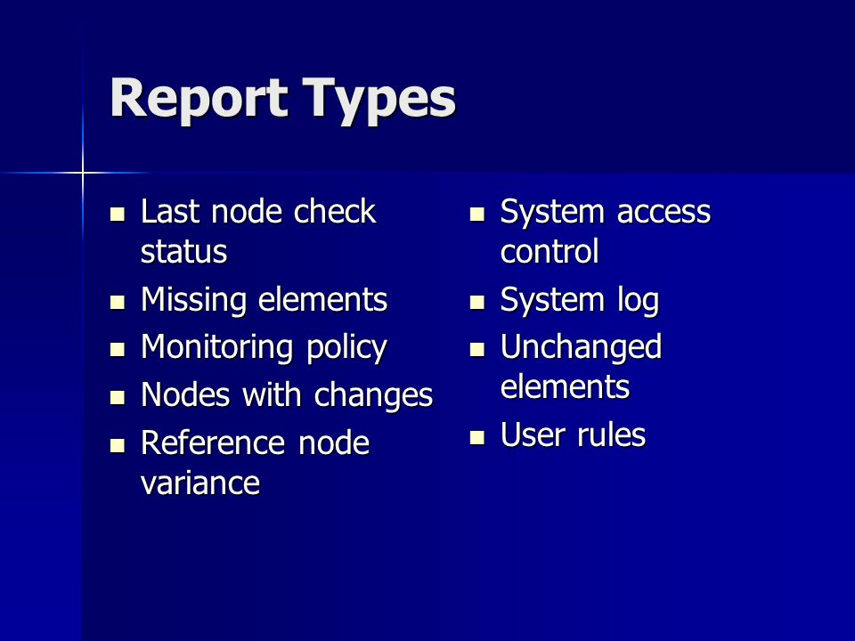 Report Types Last node check status Last node check status Missing elements Missing elements Monitoring policy Monitoring policy Nodes with changes Nodes with changes Reference node variance Reference node variance System access control System access control System log System log Unchanged elements Unchanged elements User rules User rules