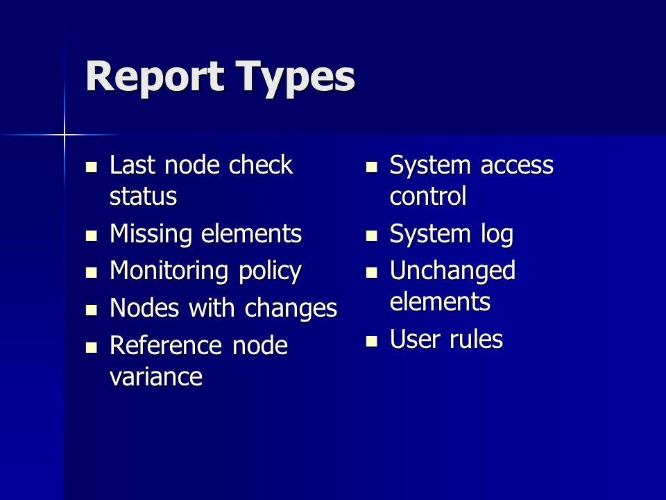 Report Types Last node check status Last node check status Missing elements Missing elements Monitoring policy Monitoring policy Nodes with changes No