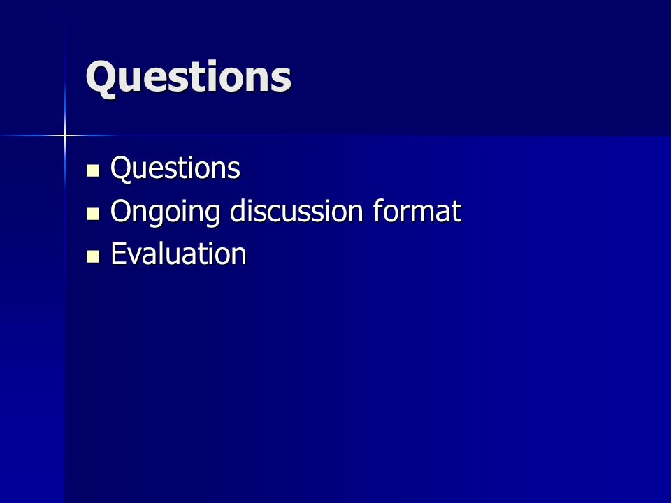 Questions Questions Questions Ongoing discussion format Ongoing discussion format Evaluation Evaluation