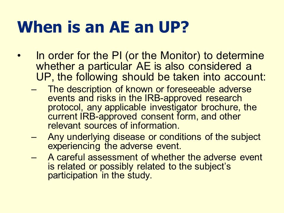 When is an AE an UP? In order for the PI (or the Monitor) to determine whether a particular AE is also considered a UP, the following should be taken
