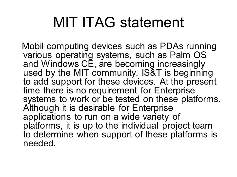 MIT ITAG statement Mobil computing devices such as PDAs running various operating systems, such as Palm OS and Windows CE, are becoming increasingly used by the MIT community.