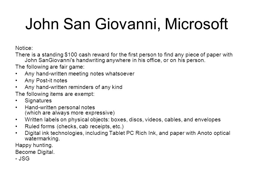 John San Giovanni, Microsoft Notice: There is a standing $100 cash reward for the first person to find any piece of paper with John SanGiovanni s handwriting anywhere in his office, or on his person.