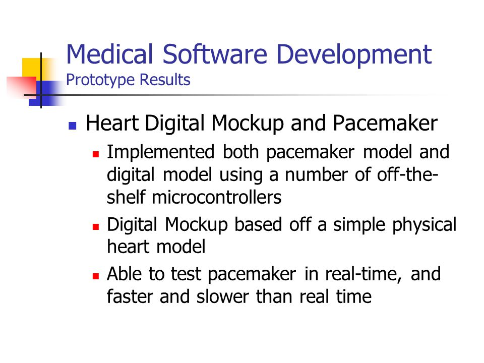 Medical Software Development Prototype Results Heart Digital Mockup and Pacemaker Implemented both pacemaker model and digital model using a number of