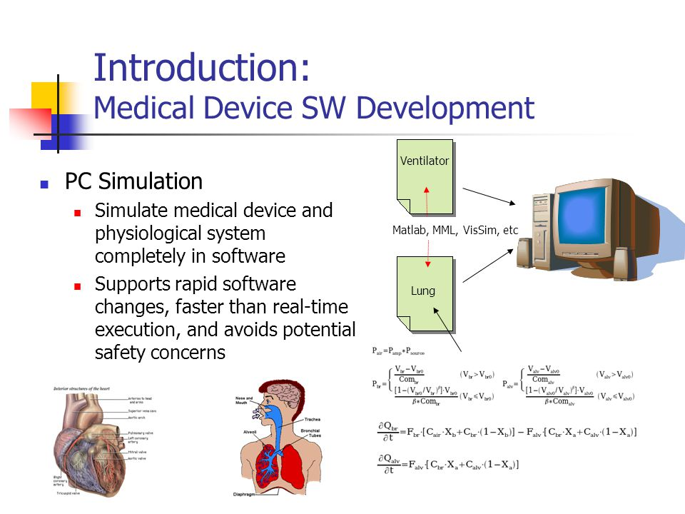 Introduction: Medical Device SW Development Matlab, MML, VisSim, etc Lung Ventilator PC Simulation Simulate medical device and physiological system co