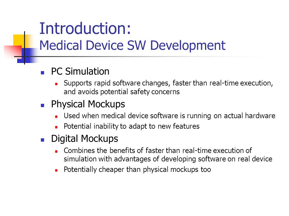 Introduction: Medical Device SW Development PC Simulation Supports rapid software changes, faster than real-time execution, and avoids potential safet