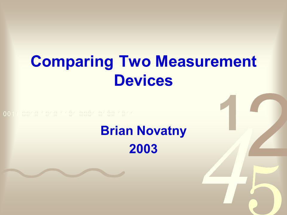 Comparing Two Measurement Devices Brian Novatny 2003