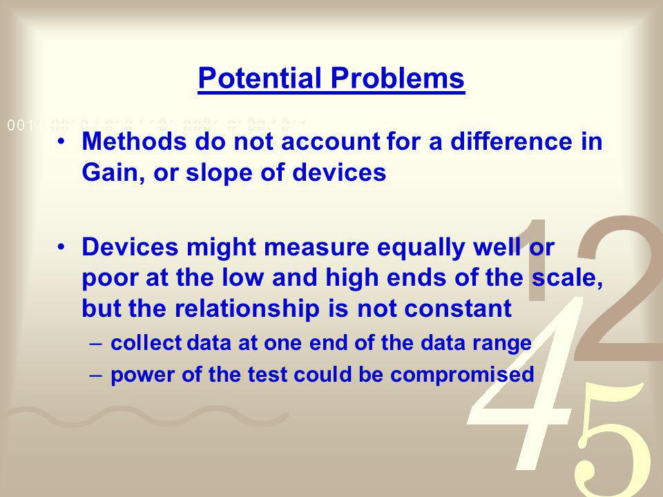 Potential Problems Methods do not account for a difference in Gain, or slope of devices Devices might measure equally well or poor at the low and high