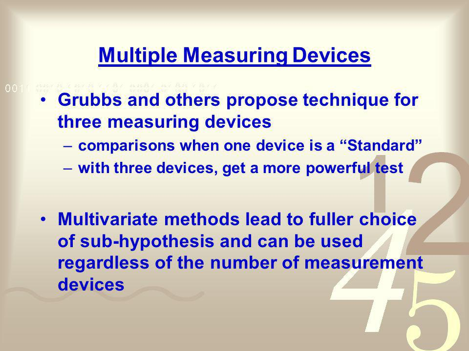 Multiple Measuring Devices Grubbs and others propose technique for three measuring devices –comparisons when one device is a Standard –with three devi