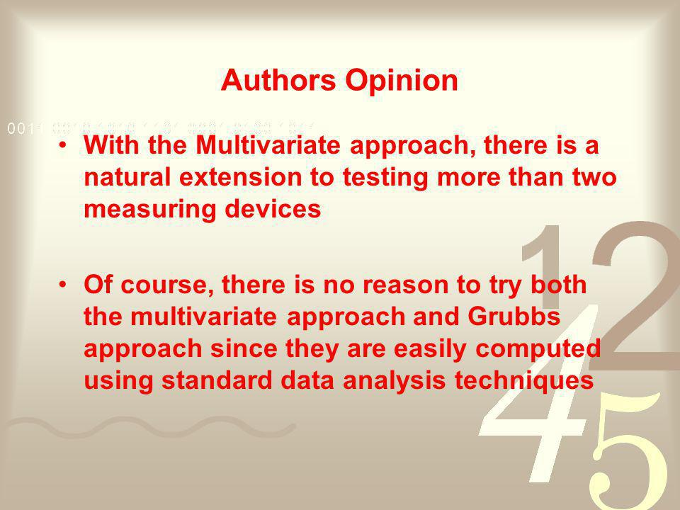 Authors Opinion With the Multivariate approach, there is a natural extension to testing more than two measuring devices Of course, there is no reason