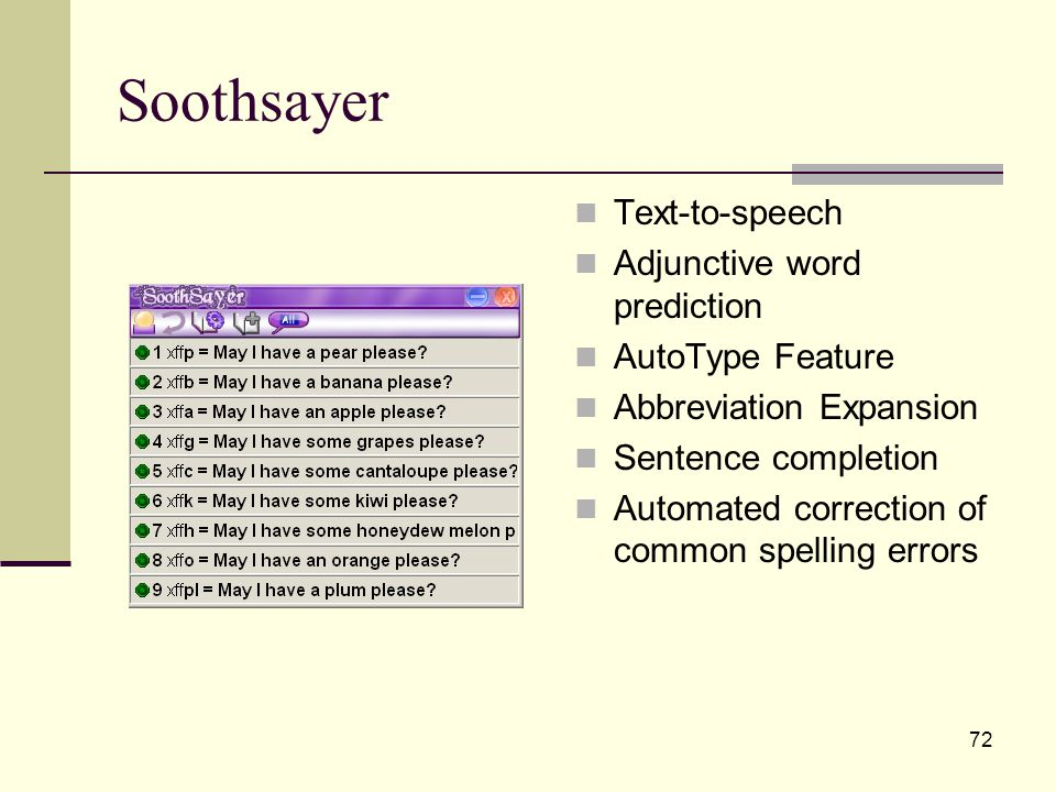 72 Soothsayer Text-to-speech Adjunctive word prediction AutoType Feature Abbreviation Expansion Sentence completion Automated correction of common spelling errors