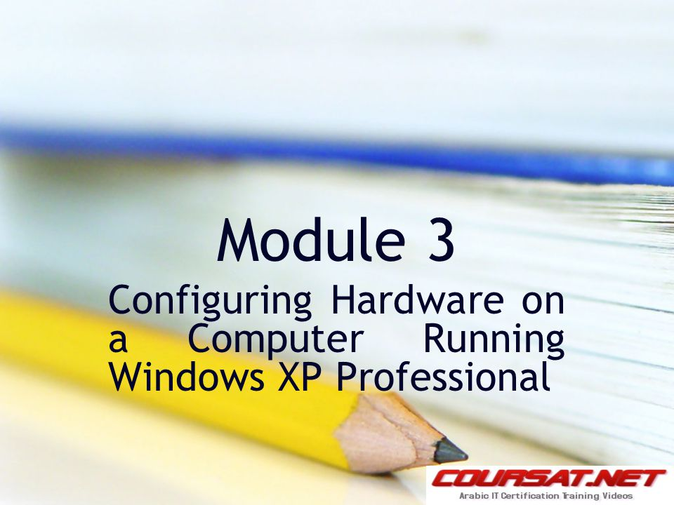 Module 3 Configuring Hardware on a Computer Running Windows XP Professional