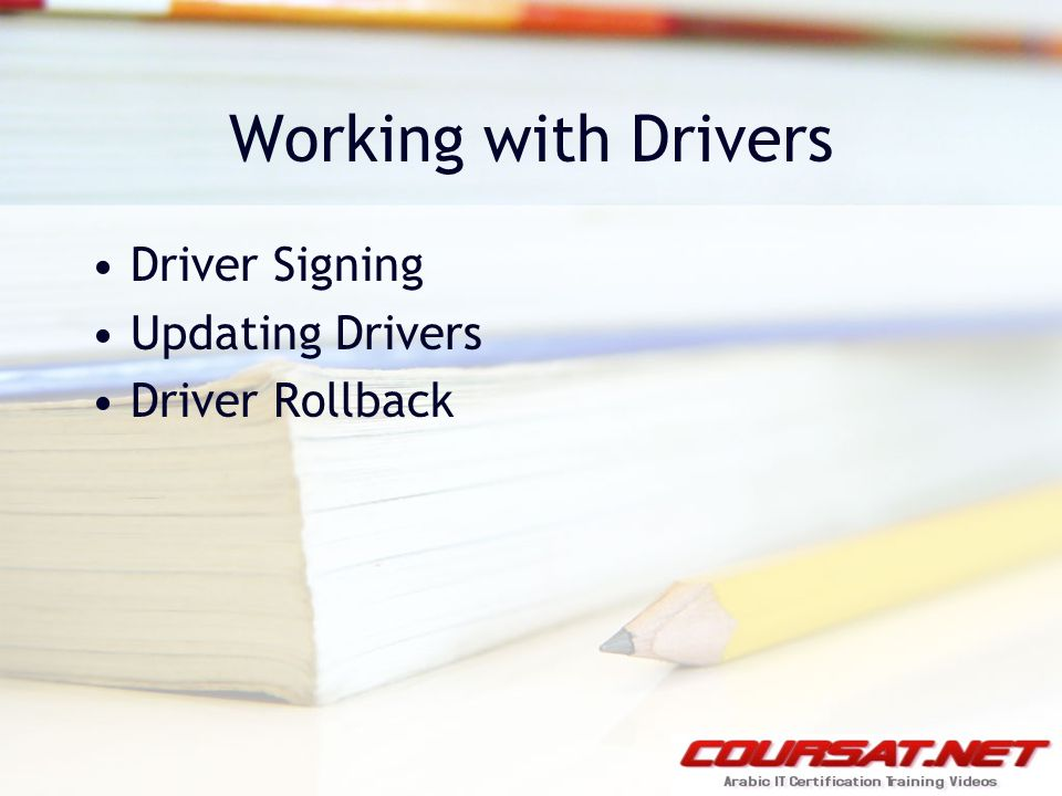 Working with Drivers Driver Signing Updating Drivers Driver Rollback