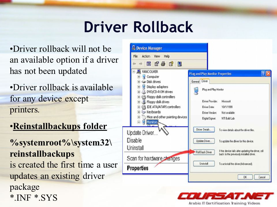Driver Rollback Driver rollback will not be an available option if a driver has not been updated Driver rollback is available for any device except printers.