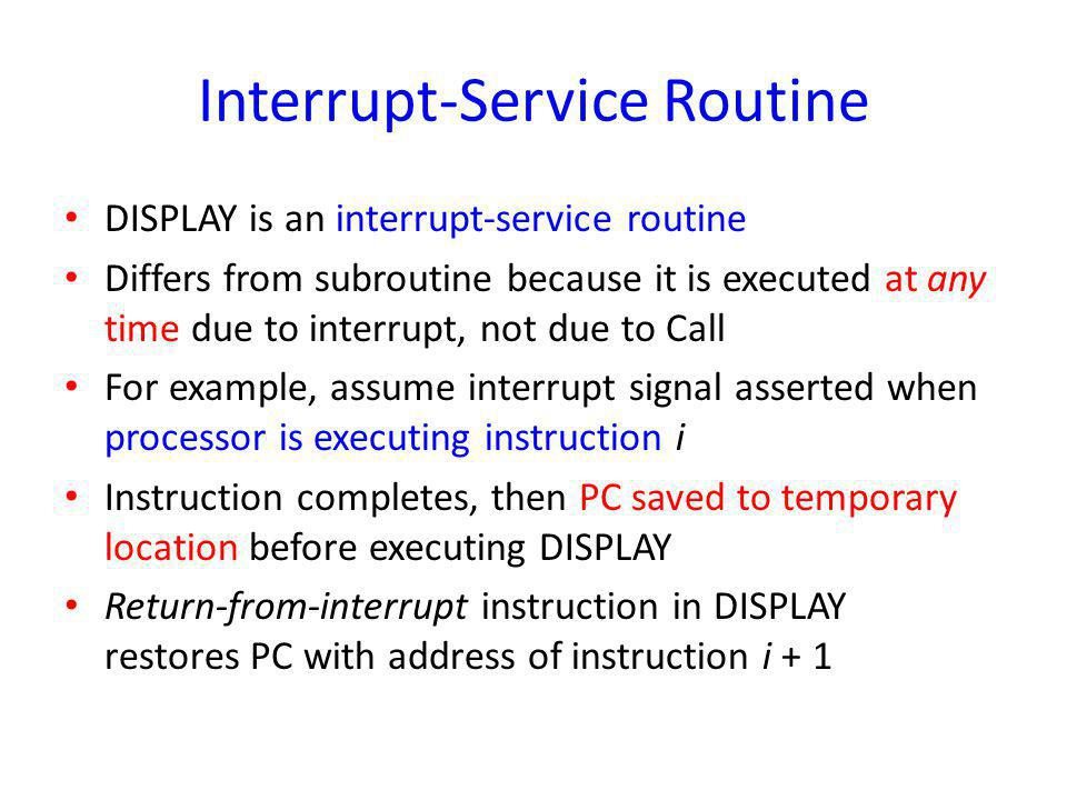 Interrupt-Service Routine DISPLAY is an interrupt-service routine Differs from subroutine because it is executed at any time due to interrupt, not due