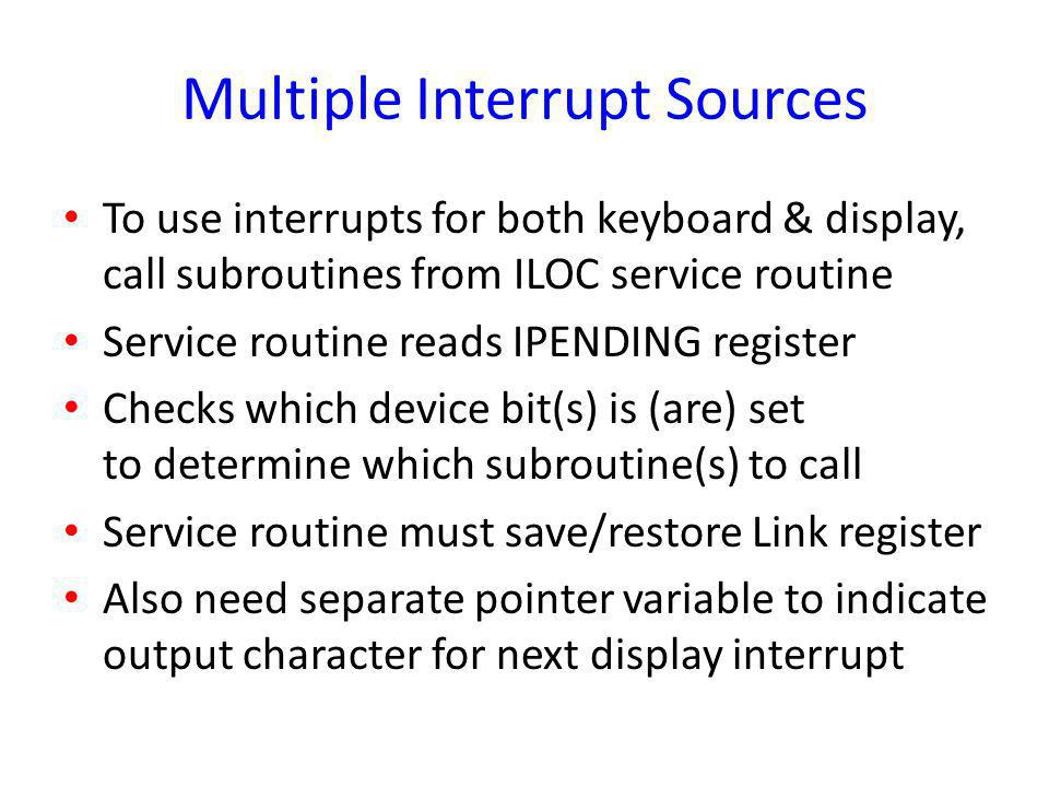 Multiple Interrupt Sources To use interrupts for both keyboard & display, call subroutines from ILOC service routine Service routine reads IPENDING re