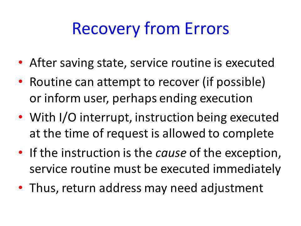 Recovery from Errors After saving state, service routine is executed Routine can attempt to recover (if possible) or inform user, perhaps ending execu