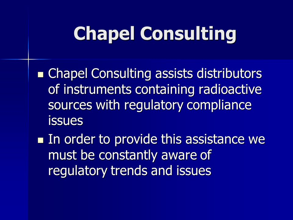 Chapel Consulting Chapel Consulting assists distributors of instruments containing radioactive sources with regulatory compliance issues Chapel Consul