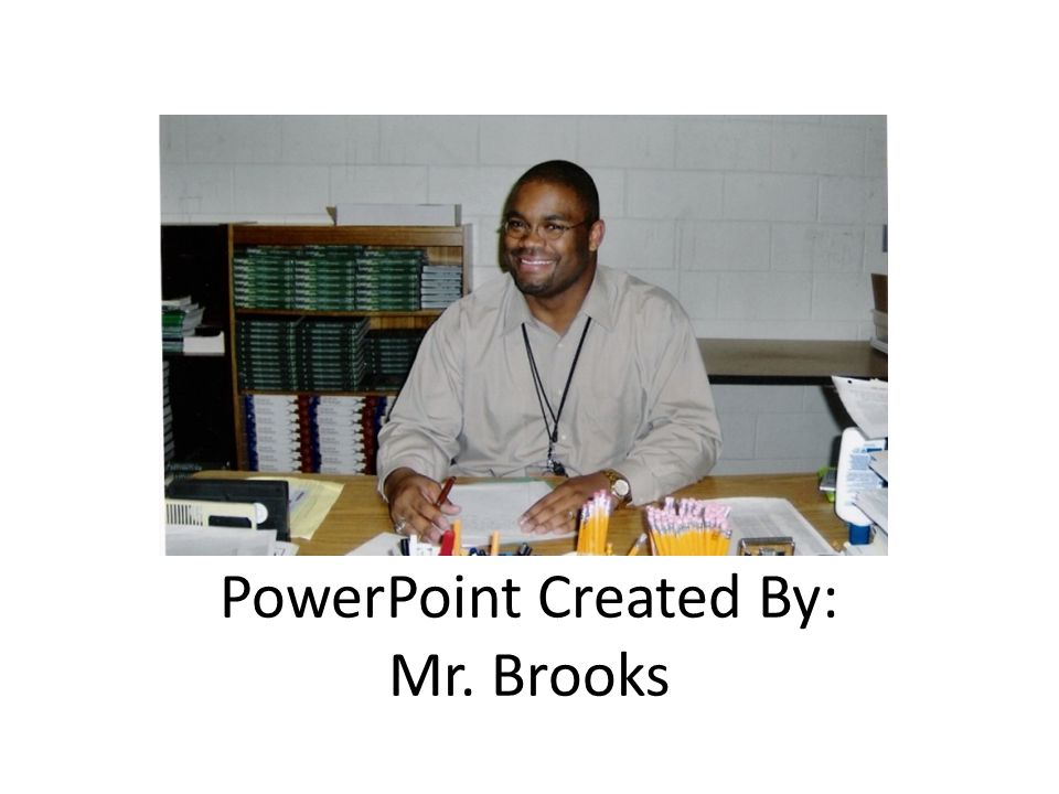 PowerPoint Created By: Mr. Brooks